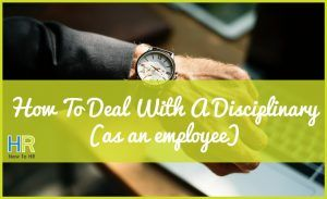 How To Deal With A Disciplinary. #NewToHR