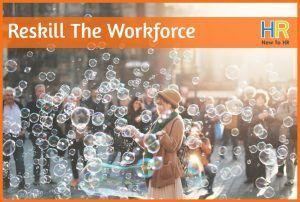 ReSkill The Workforce by #NewToHR
