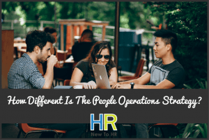 How Different Is The People Operations Strategy #NewToHR
