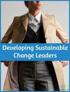 Developing Sustainable Change Leaders by New To HR