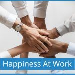 Happiness At Work. Creating An Engaged Connected Workplace by newtohr.com