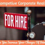 The Competitive Corporate Reality_ How can you increase your changes of being hired. By newtohr.com