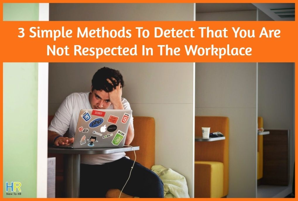 3 Simple Methods To Detect That You Are Not Respected In The Workplace