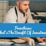 Franchises Whats The Benefit Of Investment by newtohr.com