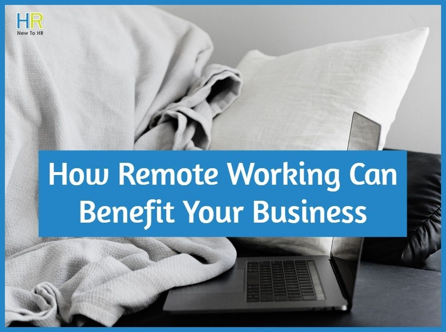 How Remote Working Can Benefit Your Business by newtohr.com