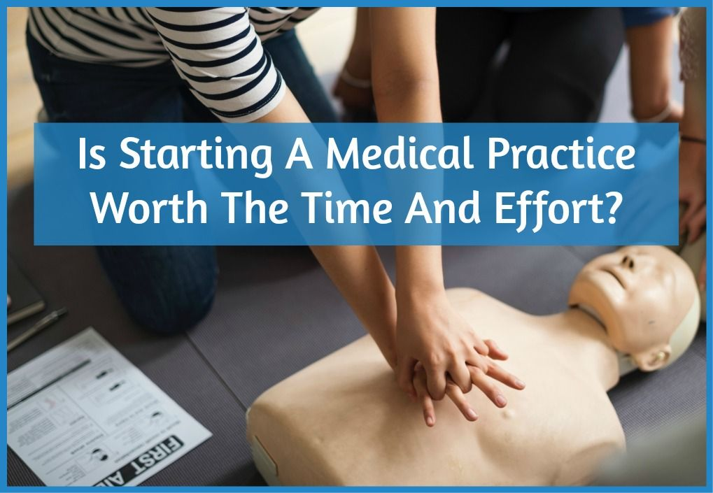 s Starting A Medical Practice Worth The Time And Effort by newtohr.com