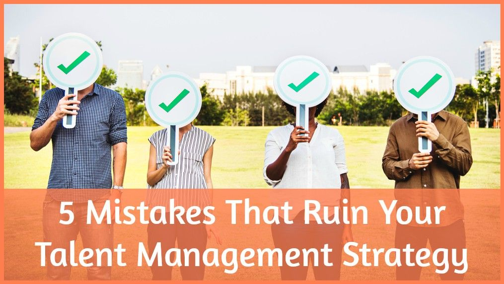 5 Mistakes That Ruin Your Talent Management Strategy by newtohr.com