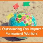 How Outsourcing Can Impact Your Permanent Workers by newtohr.com