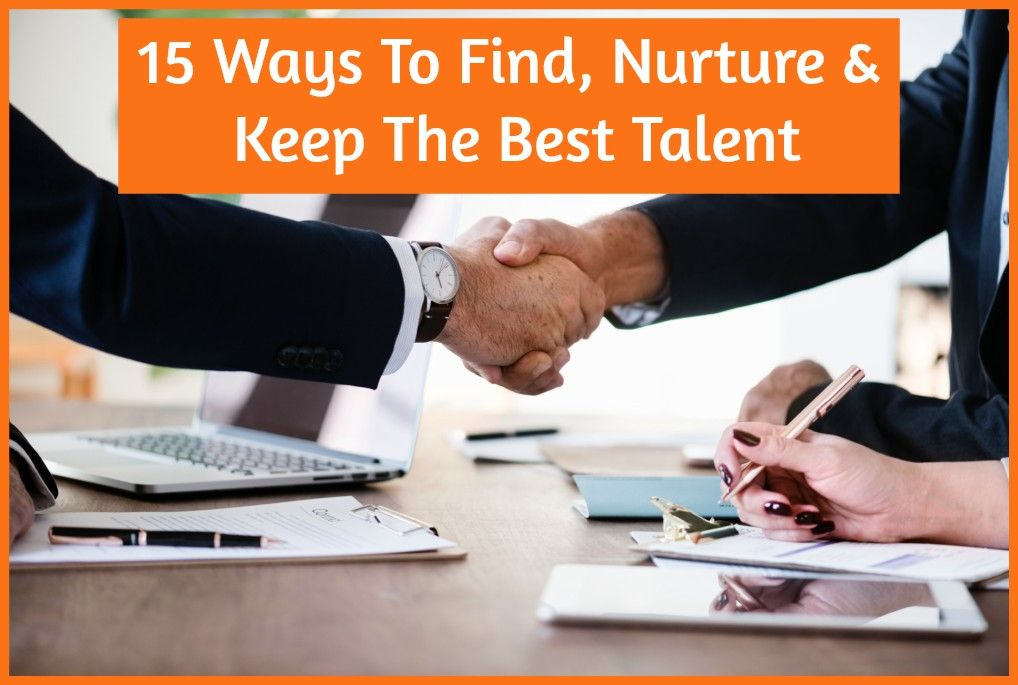 15 Ways To Find, Nurture And Keep The Best Talent by newtohr.com