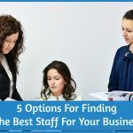 5 Options For Finding The Best Staff For Your Business