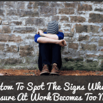 How To Spot The Signs When Pressure At Work Becomes Too Much by newtohr.com