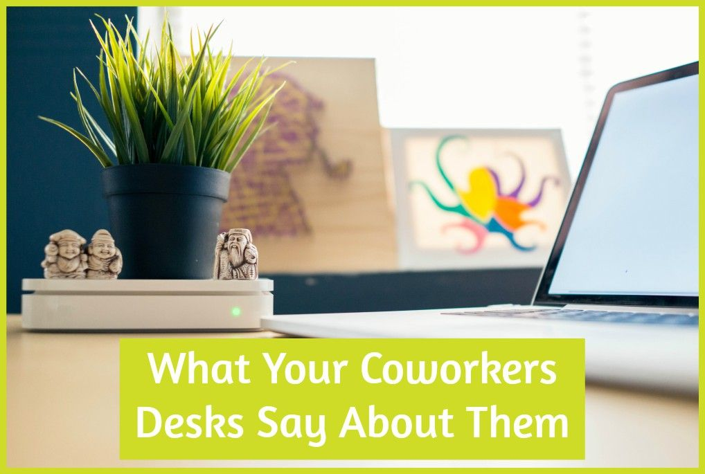What Your CoWorkers Desks Say About them newtohr.com