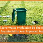 Could Zero-Waste Production Be The Key To Better Sustainability And Improved Margins by HR
