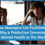 How Managers Can Facilitate A Healthy And Productive Conversation About Mental Health by newtohr.com