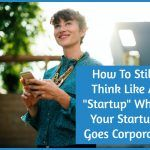 How To Still Think Like A Startup When Your Startup Goes Corporate by #NewToHR