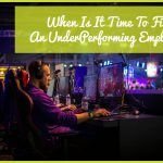 When Is It Time To Fire An UnderPerforming Employee by newtohr.com #NewToHR