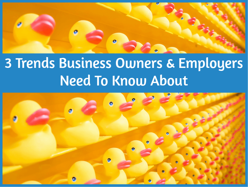 3 Business Trends Owners And Employers Need To Know About by newtohr.com