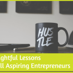 3 Insightful Lessons For All Aspiring Entrepreneurs