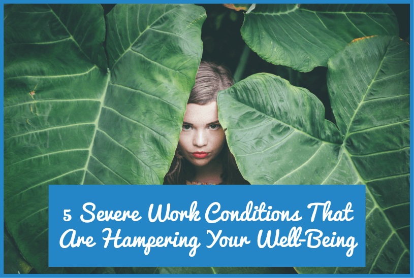 5 Severe Work Conditions That Are Hampering Your Well Being by newtohr.com