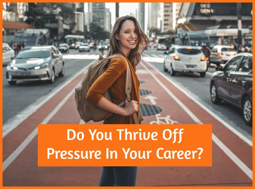 Do you Thrive Off Pressure In Your Career by newtohr.com