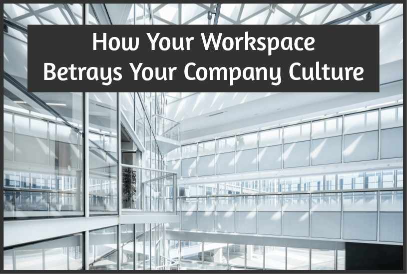 How Your Workspace Betrays Your Company Culture by newtohr.com