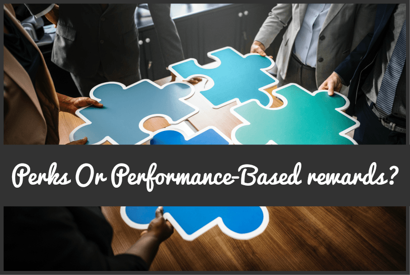 Perks Or Performance-Based Rewards by #NewToHR