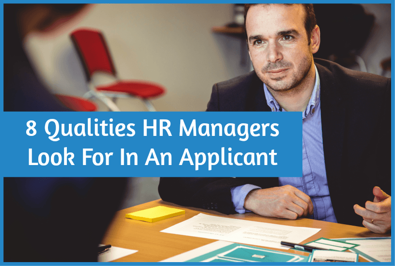 8 Qualities HR Managers Look For In An Applicant by newtohr.com