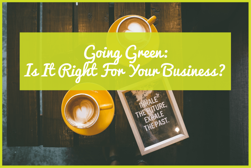 Going Green Is It Right For Your Business by newtohr.com