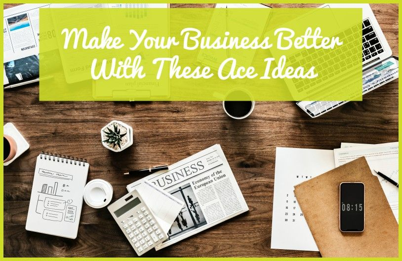 Make Your Business Ideas Better With These Ace Ideas by newtohr.com