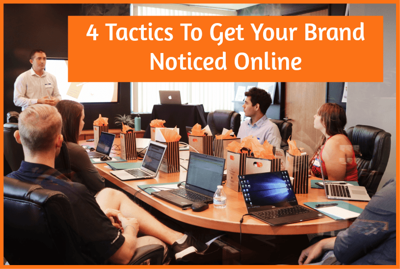 4 Tactics To Get Your Brand Noticed Online by newtohr.com