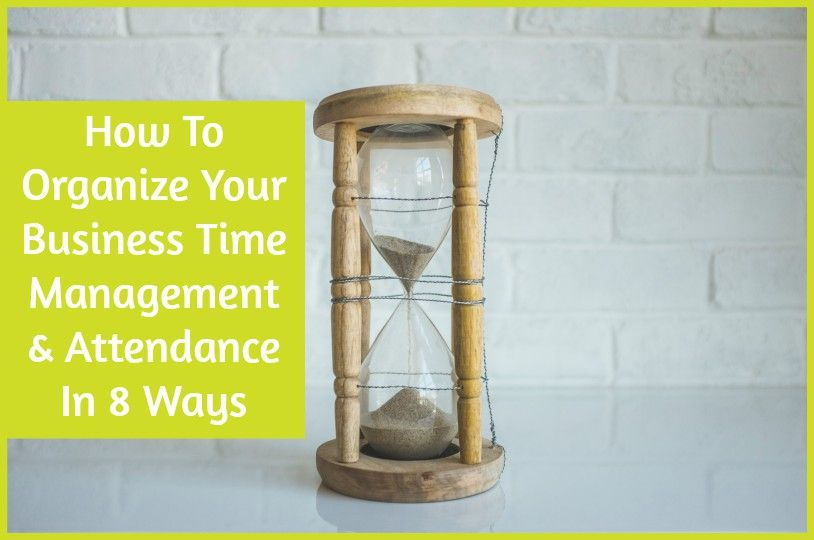 How To Organize Your Business Time Management And Attendance In 8 Ways by newtohr.com