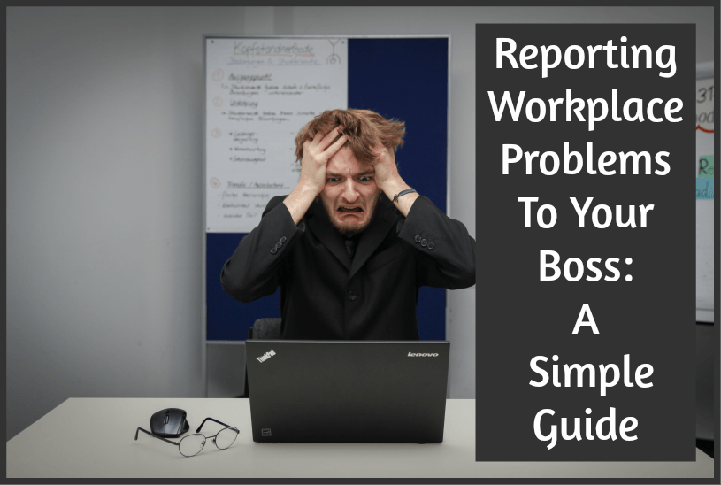 Reporting Workplace Problems To Your Boss A Simple Guide by newtohr.com