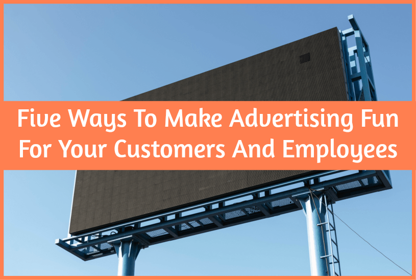 Five Ways To Make Advertising Fun For Your Customers And Employees by #NewToHR