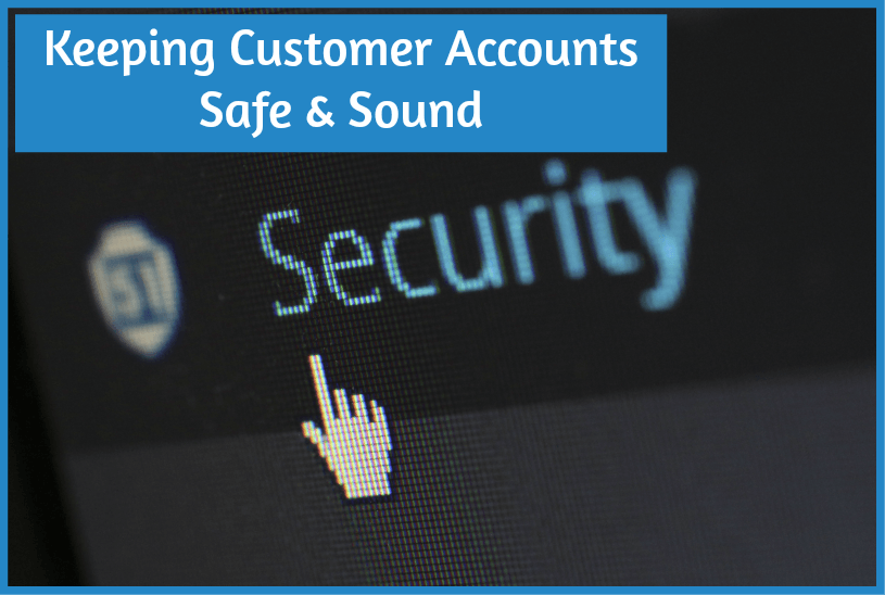 Keeping Customer Accounts Safe And Sound by #NewToHR