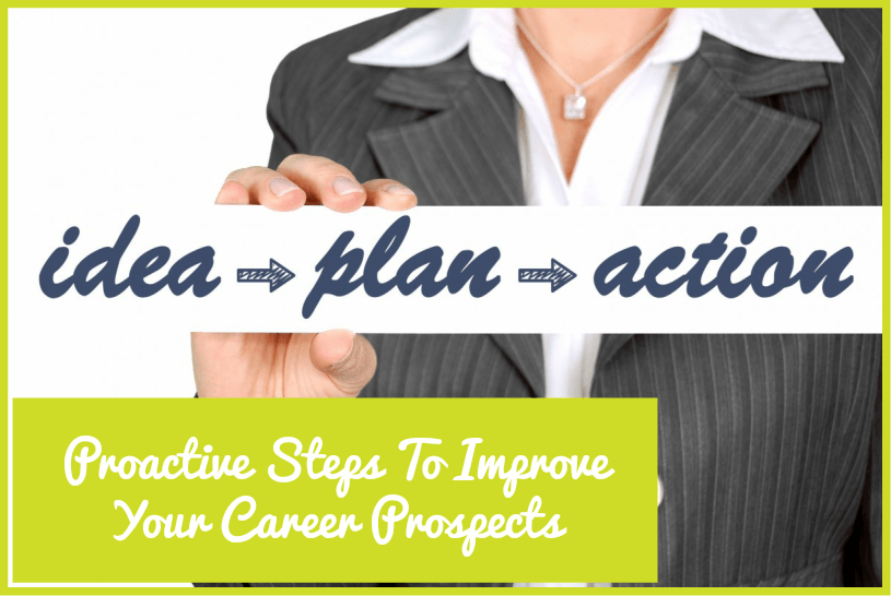 Proactive Steps To Improve Your Career Prospects by newtohr.com