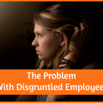 The Problem With Disgruntled Employees By #NewToHR