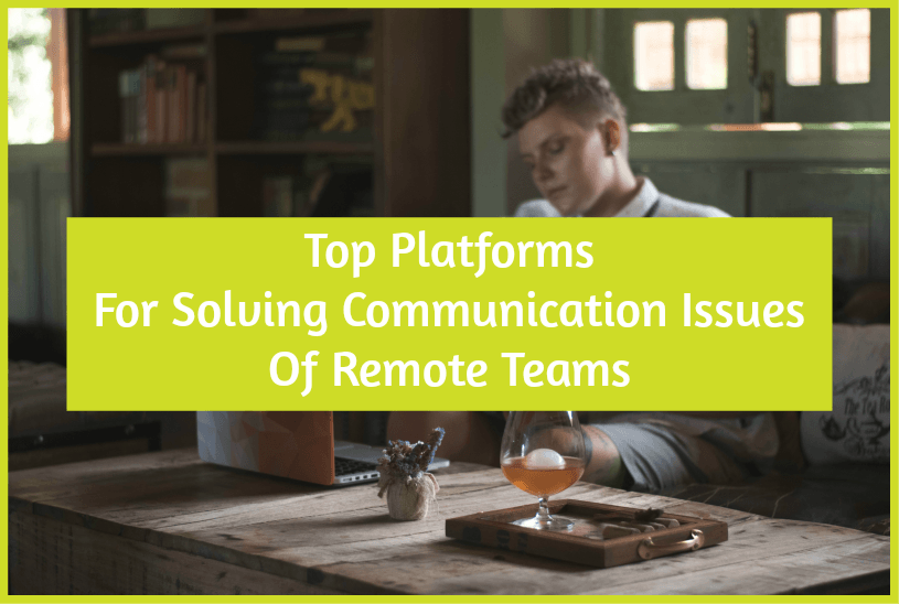 Top Platforms For Solving Communication Issues Of Remote Teams by #NewToHR