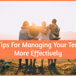 5 Tips for Managing Your Team More Effectively