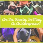 Are You Wearing Too Many Hats As An Entrepreneur by newtohr.com