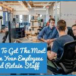 How To Get The Most From Your Employees And Retain Staff by #NewToHR
