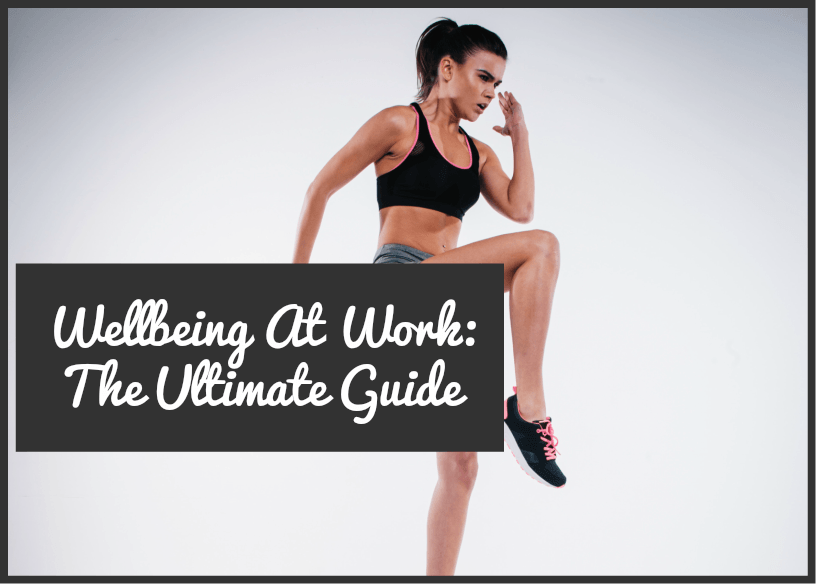 Wellbeing At Work The Ultimate Guide by #NewToHR