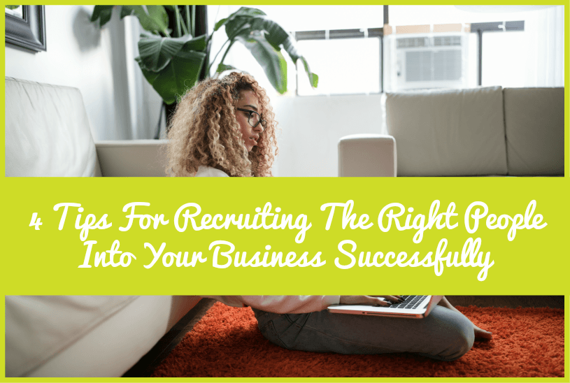 4 Tips For Recruiting The Right People Into Your Business Successfully by New To HR