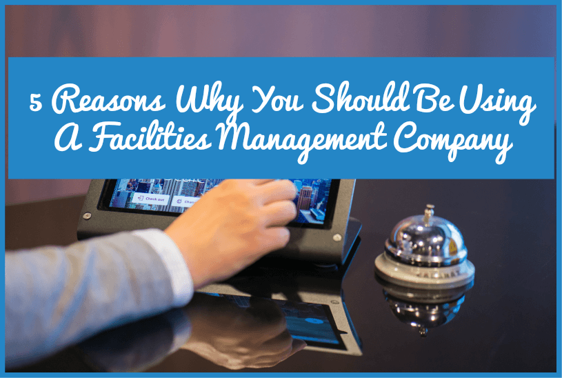 5 Reasons Why You Should Be Using A Facilities Management Company by newtohr.com