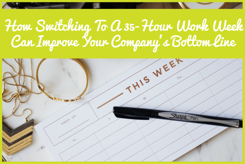 How Switching To A 35 Hour Work Week Can Improve Your Company's Bottom Line by newtohr.com