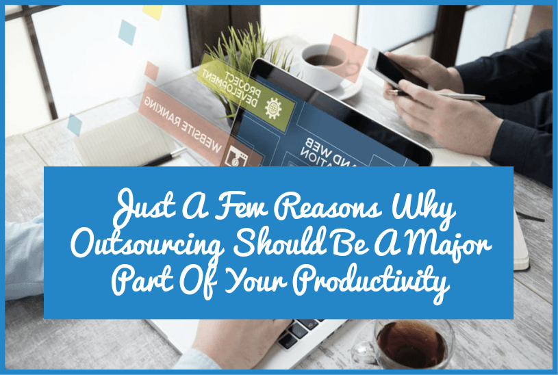 Just A Few Reason Why Outsourcing Should Be A Major Part Of Your Productivity by #NewToHR