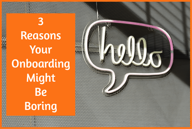 3 Reasons Why Your Onboarding Might Be Boring newtohr.com