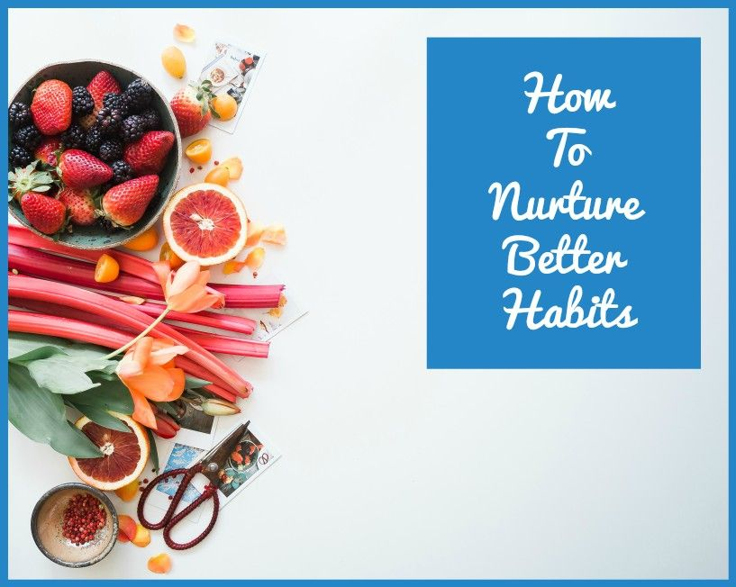 How To Nurture Better Habits by newtohr.com