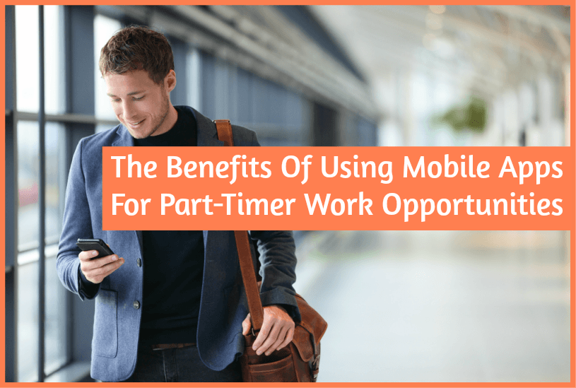The Benefits Of Using Mobile Apps For Part-Timer Work Opportunities by newtohr.com