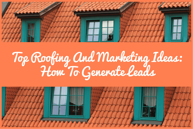 Top Roofing And Marketing Ideas How To Generate Leads by newtohr.com