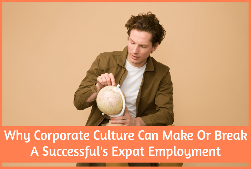 Why Corporate Culture Can Make Or Break A Successful's Expat Employment by newtohr.com